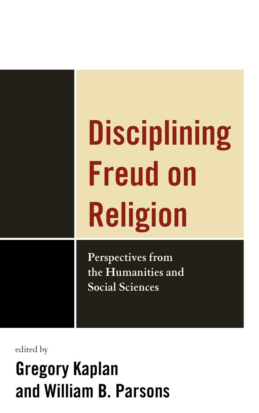 Disciplining Freud on Religion: Perspectives from the Humanities and  Sciences: Greg Kaplan, William Parsons, Jacob Belzen, Bettina Bergo, Kelly  Bulkeley, ...