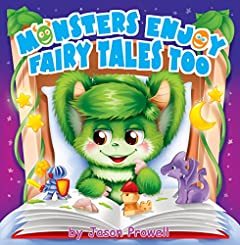 Monsters enjoy fairy tales too: (children`s book, fairy tales, bedtime story, picture books, baby books, kids book, fiction for kids, potty book)