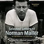 Selected Letters of Norman Mailer | Norman Mailer,J. Michael Lennon - editor