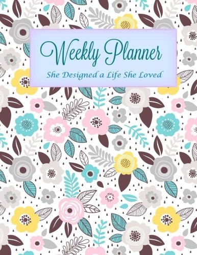 Weekly Planner She Designed a Life she Loved (Extra Large Monthly Planner with Both Weekly and Monthly Formats-Schedule Your Day) (Volume 4)