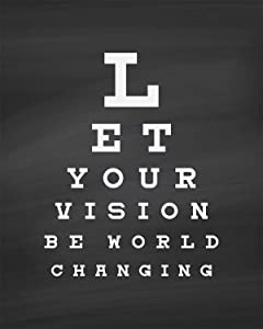 Let Your Vision Be World Changing - Wall Decor Art Print on a black background - 8x10 unframed print inspired by the Snellen eye chart - witty gift for relatives and friends