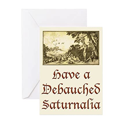 Amazon Com Cafepress Debauched Saturnalia Greeting Card Note