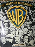 The Warner Bros. Story: The Complete History of Hollywood's Great Studio Every Warner Bros. Feature Film Described and Illustrated