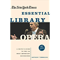The New York Times Essential Library: Opera: A Critic's Guide to the 100 Most Important Works and the Best Recordings book cover