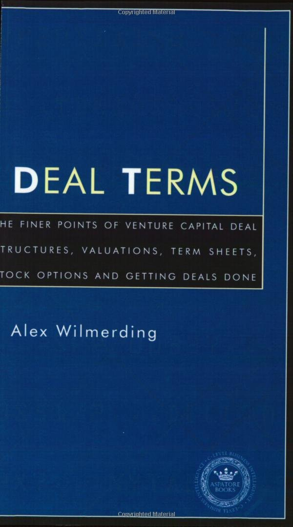 Deal Terms - The Finer Points of Venture Capital Deal Structures, Valuations, Term Sheets, Stock Options and Getting VC Deals Done (Inside the Minds) by Brand: Aspatore Books