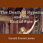 The Death of Hypatia and the End of Fate | Gerald Everett Jones