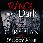 Dance in the Dark: Confessions, Book 1 | Melody Anne,Chris Alan