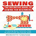 Sewing, 2nd Edition: The Definitive Guide to Sewing for Beginners Audiobook by Meredith Graham Narrated by Caryn Kuhlman