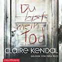 Du bist mein Tod Hörbuch von Claire Kendal Gesprochen von: Vera Teltz