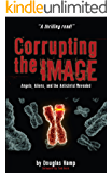 Corrupting the Image: Angels, Aliens, and the Antichrist Revealed (English Edition)