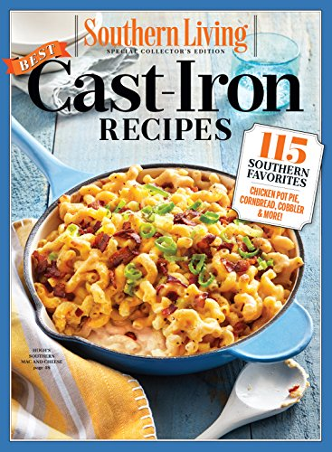SOUTHERN LIVING Best Cast Iron Recipes: 115 Southern Favorites by The Editors of Southern Living