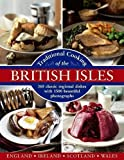 Traditional Cooking of the British Isles: England, Ireland, Scotland and Wales: 360 Classic Regional Dishes With 1500 Beautiful Photographs
