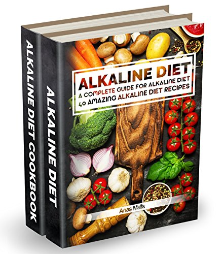 Alkaline Diet: 2 manuscripts: A Complete Guide For Alkaline Diet, Alkaline Diet Cookbook: Balance Your Acidity Levels & Learn 40 New Amazing Alkaline Diet ... Eating, Optimal Health, Lose Weight Book 3) by Anas Malla