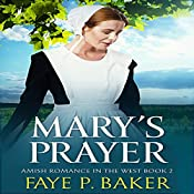 Mary's Prayer: Amish in the West, Book 2 | Faye P. Baker