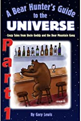 Bear Hunter's Guide to the Universe – Part 1: Crazy Tales from Uncle Geddy and the Bear Mountain Gang Kindle Edition