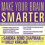 Make Your Brain Smarter: An Easy Plan to Increase Your Creativity, Energy, and Focus | Sandra Bond Chapman,Shelly Kirkland