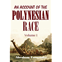 An Account of the  Polynesian Race: Its Origins and Migrations, and the Ancient History of the Hawaiian People to the Times of Kamehameha I. Volume I