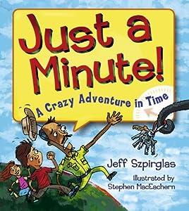 Just A Minute! by Szpirglas, Jeff (April 28, 2009) Hardcover