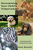 Determining Your Child's Temperament: A brief quiz for Catholic parents (A Spiritual Growth Plan for Your Children Book 0)