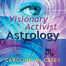 Visionary Activist Astrology: Become a Secret Agent for Transformation Speech by Caroline W. Casey Narrated by Caroline W. Casey