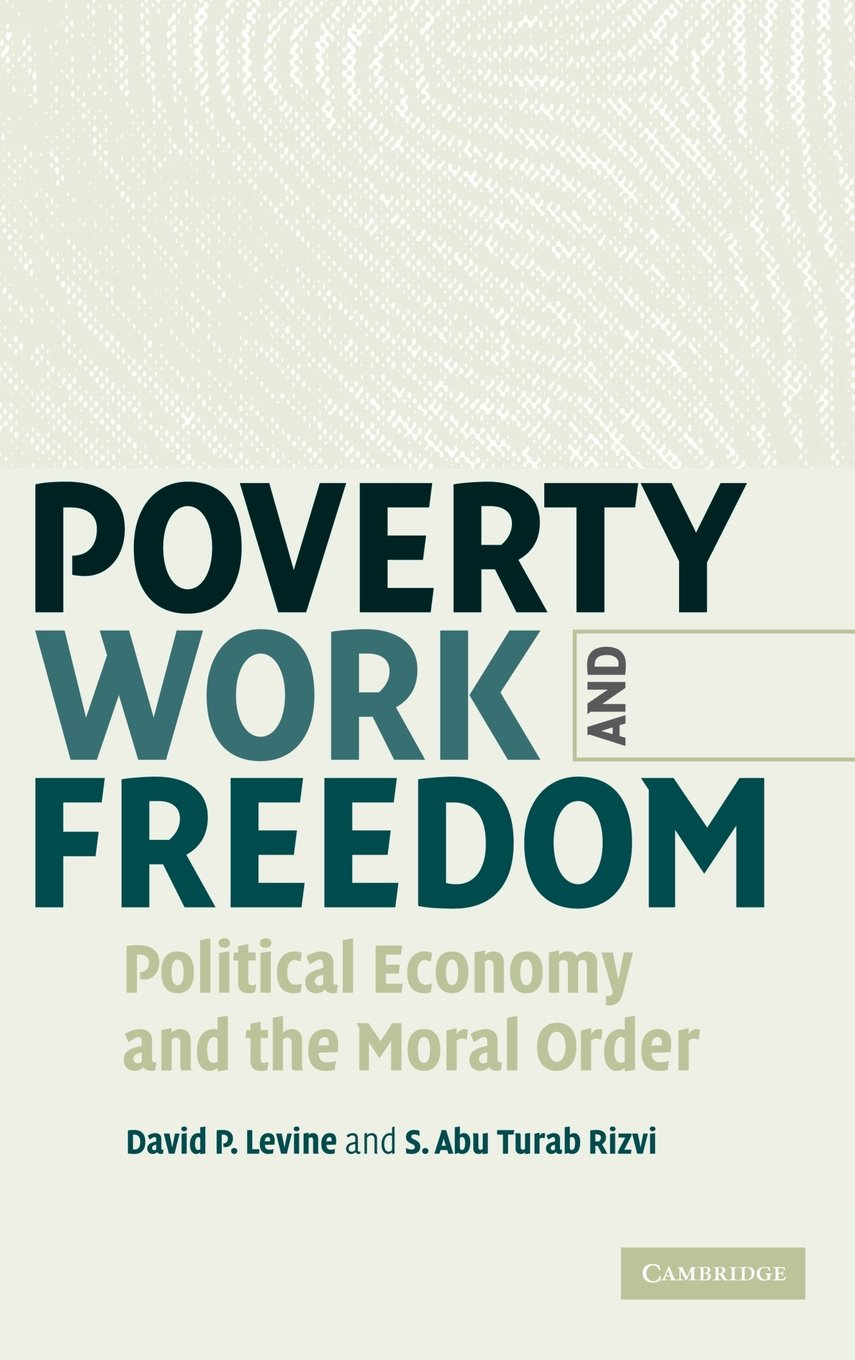 Poverty, Work, and Freedom: Political Economy and the Moral Order