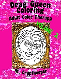 Drag Queen Coloring Book Volume 2 Adult Color Therapy Featuring Trixie Mattel Adore