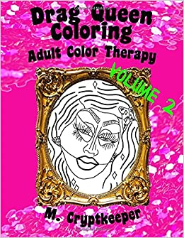 Drag Queen Coloring Book Volume 2 Adult Color Therapy Featuring Trixie Mattel Adore Delano Bianca Del Rio Chad Michaels Kenya Latrice Royale