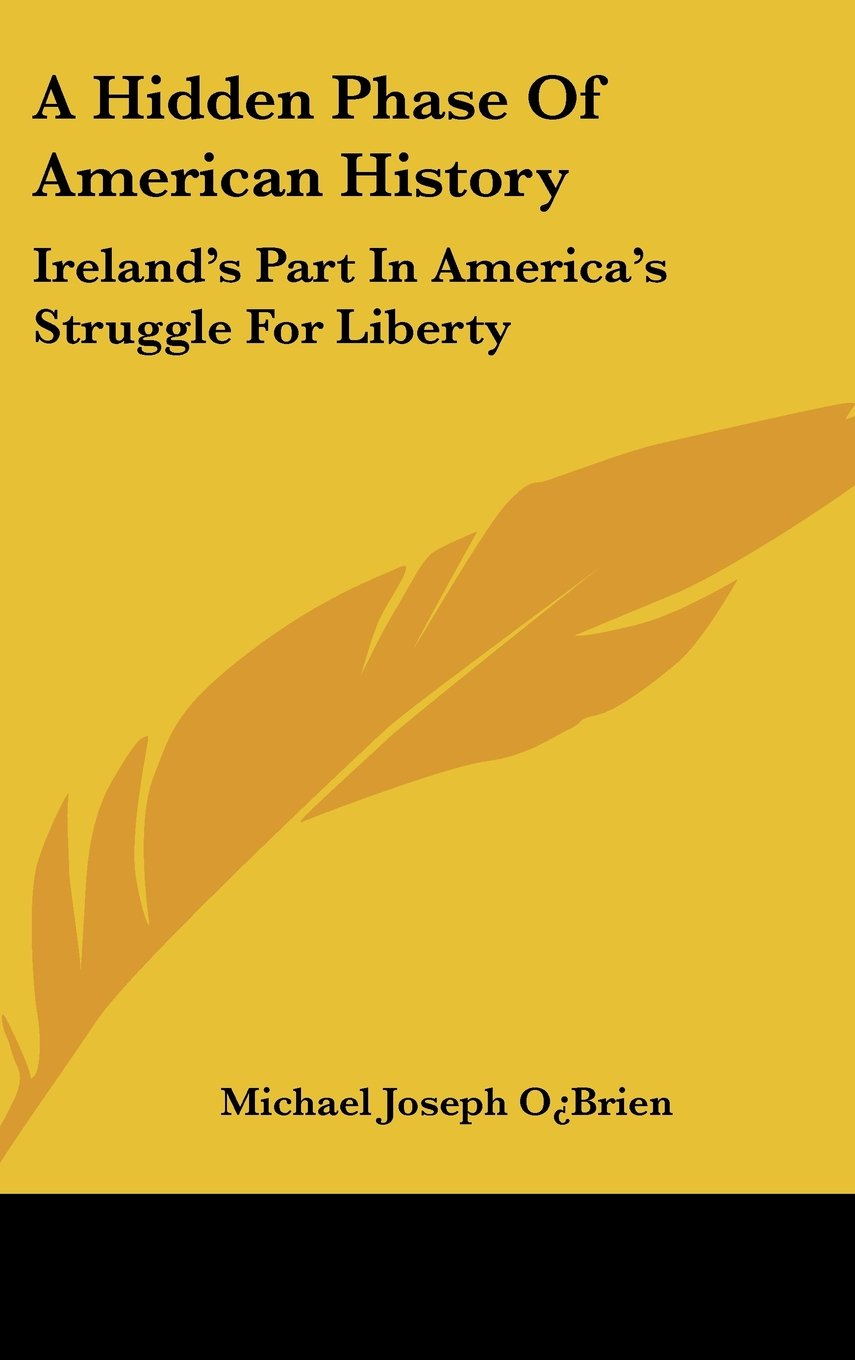 Read Online A Hidden Phase Of American History: Ireland's Part In America's Struggle For Liberty pdf epub