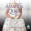Otherwise Engaged Audiobook by Amanda Quick Narrated by Louisa Jane Underwood
