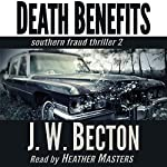 Death Benefits: A Southern Fraud Thriller, Volume 2 | Jennifer Becton,J. W. Becton