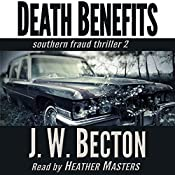 Death Benefits: A Southern Fraud Thriller, Volume 2 | J. W. Becton, Jennifer Becton