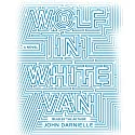 Wolf in White Van: A Novel Audiobook by John Darnielle Narrated by John Darnielle