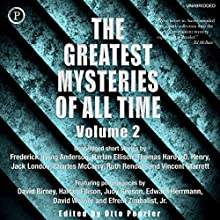 The Greatest Mysteries of All Time, Volume 2 Audiobook by Frederick Irving Anderson, Harlan Ellison, Thomas Hardy, O. Henry, Jack London, Charles McCarry, Ruth Rendell, Vincent Starrett Narrated by David Birney, Harlan Ellison, Judy Geeson, Edward Herrmann, David Warner, Efrem Zimbalist