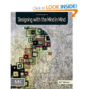 Designing with the Mind in Mind: A Simple Guide to Understanding User Interface Design Rules Jeff Johnson