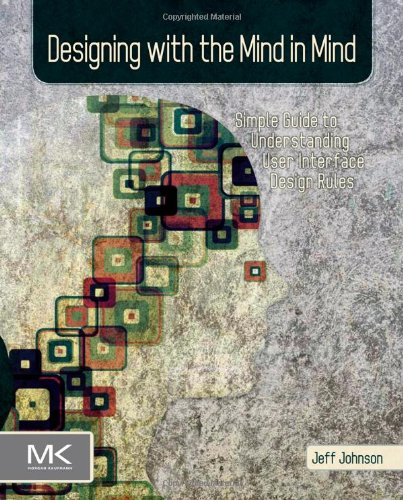 [PDF] Designing with the Mind in Mind: Simple Guide to Understanding User Interface Design Rules Free Download | Publisher : Morgan Kaufmann | Category : Computers & Internet | ISBN 10 : 012375030X | ISBN 13 : 9780123750303