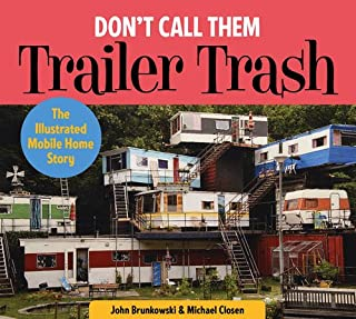 Book Cover: Don't Call Them Trailer Trash: The Illustrated Mobile Home Story