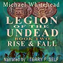 Rise and Fall: Legion of the Undead, Book 2 Audiobook by Michael Whitehead Narrated by Terry F. Self