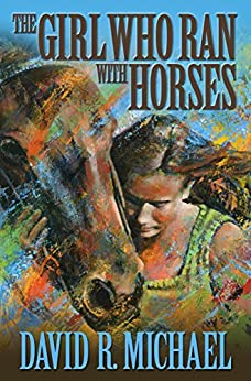 The Girl Who Ran With Horses by [Michael, David R.]