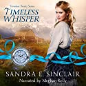 Timeless Whisper: Timeless Hearts, Book 1 Audiobook by Sandra E Sinclair, Timeless Hearts Narrated by Meghan Kelly