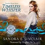 Timeless Whisper: Timeless Hearts, Book 1 | Timeless Hearts,Sandra E Sinclair