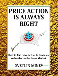 Price Action is Always Right: How to use Price Action to Trade as an Insider on the FOREX Market (English Edition)