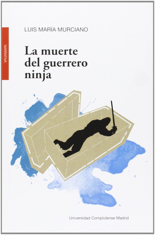 La muerte del guerrero ninja: Amazon.es: Luis María Murciano ...