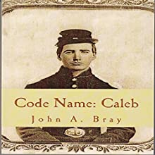 Code Name: Caleb Audiobook by John A. Bray Narrated by Jeff T. Nicoll