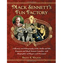 Mack Sennett's Fun Factory: A History and Filmography of His Studio and His Keystone and Mack Sennett Comedies, with Biographies of Players and Personnel (2 volume set)