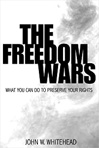 The Freedom Wars-What You Can Do To Preserve Your Rights