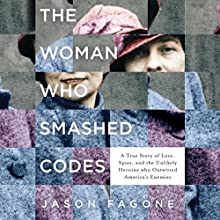 The Woman Who Smashed Codes: A True Story of Love, Spies, and the Unlikely Heroine who Outwitted America's Enemies Audiobook by Jason Fagone Narrated by Cassandra Campbell