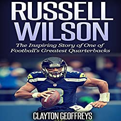 Russell Wilson: The Inspiring Story of One of Football's Greatest Quarterbacks