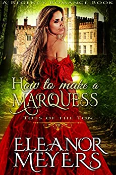 How to Make a Marquess (A Regency Romance Book): Tots of the Ton by [Meyers, Eleanor]