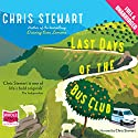 Last Days of the Bus Club Hörbuch von Chris Stewart Gesprochen von: Chris Stewart