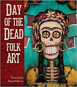 Day Of The Dead Folk Art Kitty Williams Stevie Mack 9781423634430 Amazon Books